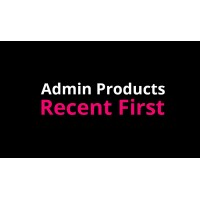 Admin Products Recent First for OpenCart 2